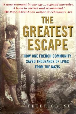 The Greatest Escape How One French Community Saved Thousands of Lives from the Nazis - A Good Place to Hide by Peter Grose