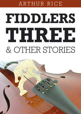 Fiddlers Three & Other Stories by Arthur Rice
