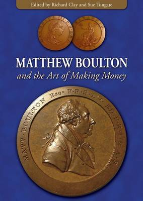 Matthew Boulton and the Art of Making Money by Richard Clay