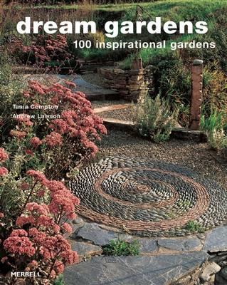 Dream Gardens 100 Inspirational Gardens by Tania Compton, Andrew Lawson