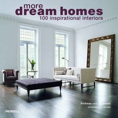 More Dream Homes 100 Inspirational Interiors by Andreas von Einsiedel, Johanna Thornycroft