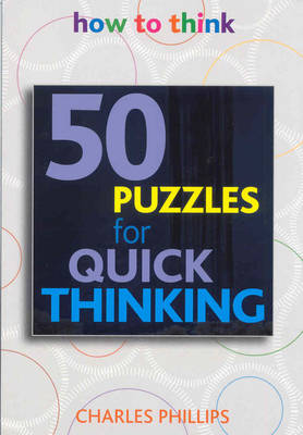 50 Puzzles for Quick Thinking by Charles Phillips