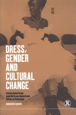 Dress, Gender and Cultural Change Asian American and African American Rites of Passage by Annette Lynch