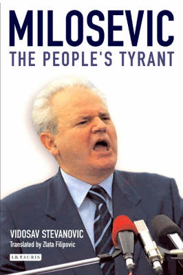 Milosevic The People's Tyrant by Vidosav Stevanovic