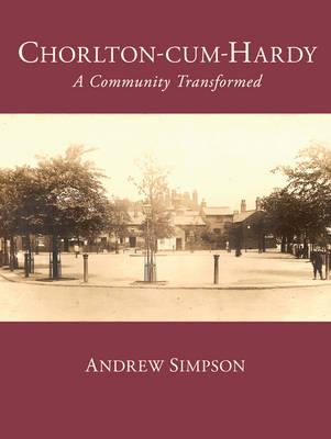 Chorlton-cum-Hardy A Community Transformed by Andrew Simpson