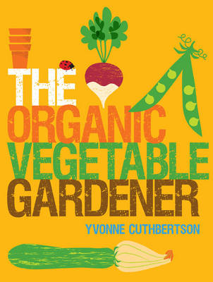 The Organic Vegetable Gardener by Yvonne Cuthbertson