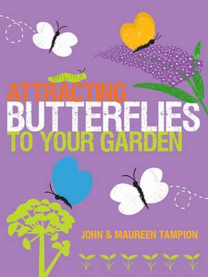 Attracting Butterflies to Your Garden by John Tampion, Maureen Tampion
