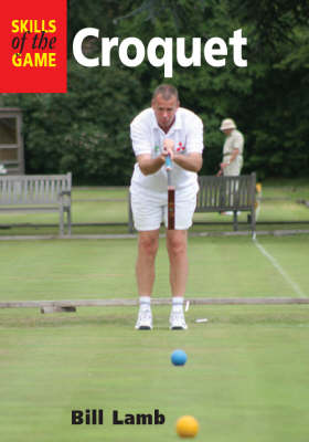 Croquet The Skills of the Game by Bill Lamb