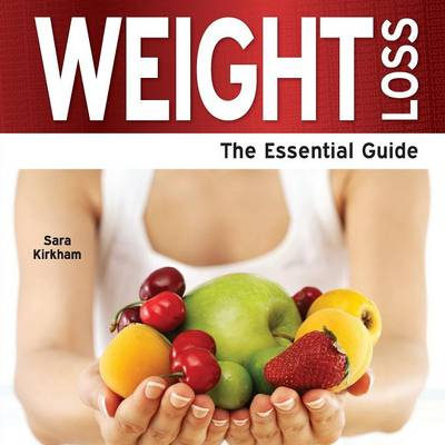 Weight Loss : The Essential Guide by Sara Kirkham