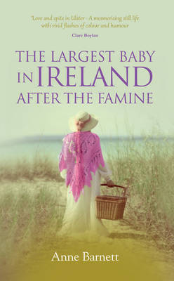 The Largest Baby in Ireland After the Famine by Anne Barnett