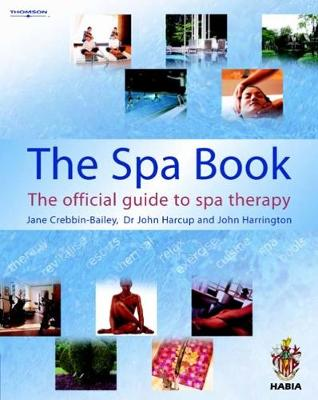 The Spa Book The Official Guide to Spa Therapy by John Harrington, John Harcup, Jane Crebbin-Bailey