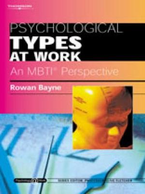 Psychological Types at Work: An MBTI Perspective Psychology@Work Series by Rowan (University of East London) Bayne