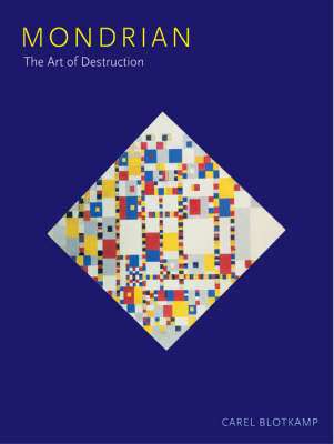 Mondrian The Art of Destruction by Carel Blotkamp