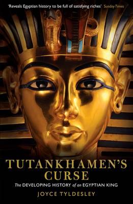 Tutankhamen's Curse The Developing History of an Egyptian King by Joyce Tyldesley