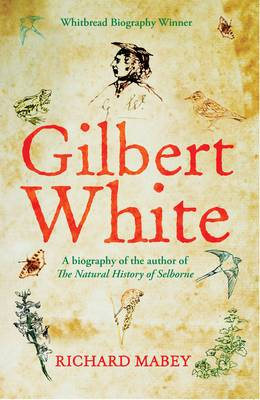 Gilbert White A biography of the author of The Natural History of Selborne by Richard Mabey