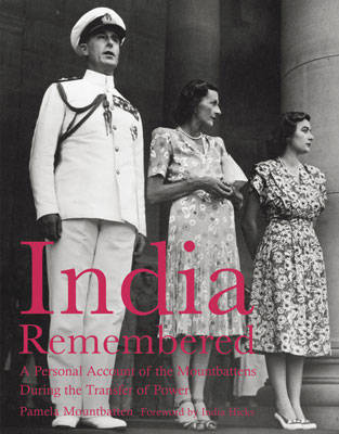 India Remembered A Personal Account of the Mountbattens During the Transfer of Power by Pamela Mountbatten, India Hicks