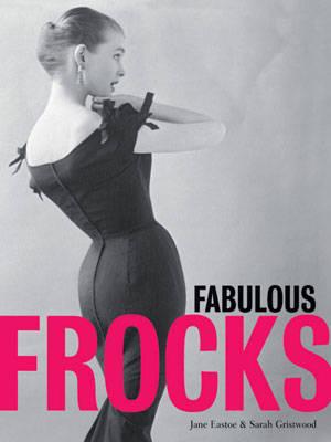 Fabulous Frocks by Sarah Gristwood, Jane Eastoe