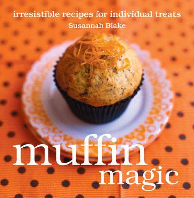 Muffin Magic Irresistible Recipes for Individual Treats by Susannah Blake
