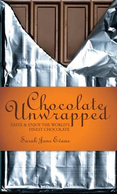 A Passion for Chocolate : Chocolate Unwrapped by Sarah Jane Evans