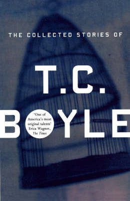 Collected Stories of T. Coraghessan Boyle by T. C Boyle