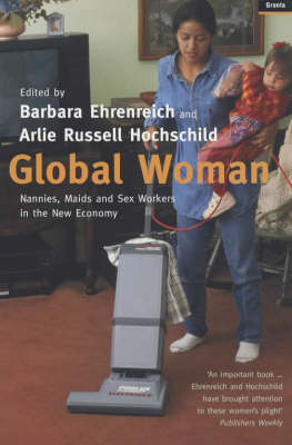 Global Woman Nannies, Maids and Sex Workers in the New Economy by Arlie Russell Hochschild, Barbara Ehrenreich