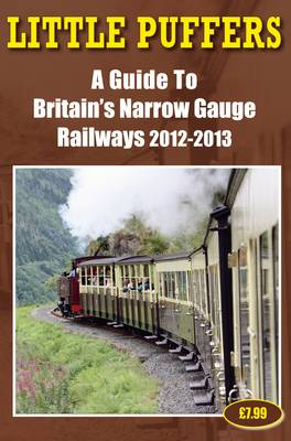 Little Puffers - a Guide to Britain's Narrow Gauge Railways 2012-2013 by John Robinson