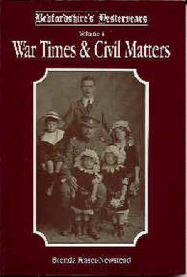 Bedfordshire's Yesteryears War Times and Civil Matters by Brenda Fraser-Newstead