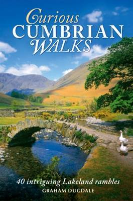 Curious Cumbrian Walks 40 Intriguing Lakeland Rambles by Graham K. Dugdale