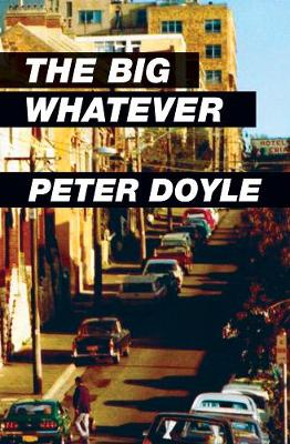 The Big Whatever by Peter Doyle