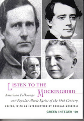 Listen to the Mockingbird American Folksongs and Popular Music Lyrics of the 19th Century by Douglas Messerli