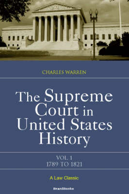 The Supreme Court in United States History 1789-1821 by Charles Warren