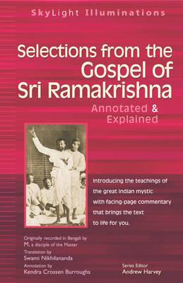 Selections from the Gospel of Sri Ramakrishna Annotated & Explained by Swami Nikhilananda