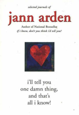 I'll Tell You One Damn Thing, and That's All I Know! by Jann Arden