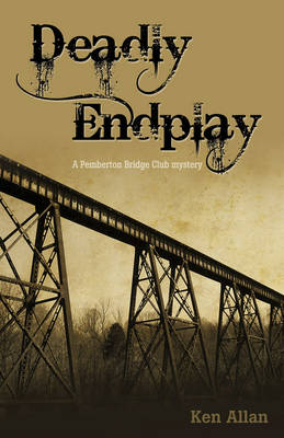 Deadly Endplay A Pemberton Bridge Club Mystery by Ken Allan