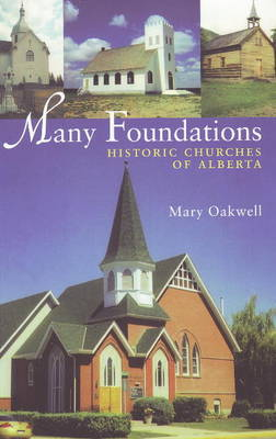 Many Foundations Historic Churches of Alberta by Mary Oakwell