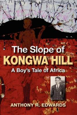 The Slope of Kongwa Hill A Boy's Tale of Africa by Anthony R. Edwards