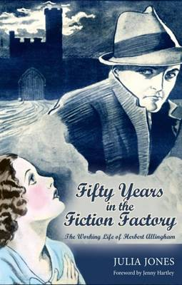 Fifty Years in the Fiction Factory The Working Life of Herbert Allingham (1867-1936) by Julia Jones