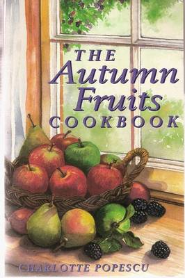 The Autumn Fruits Cookbook by Charlotte Popescu