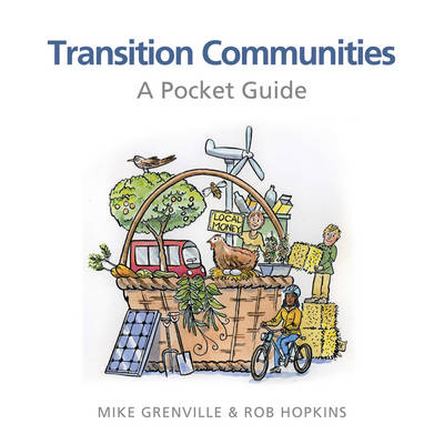 Transition Communities A Pocket Guide by Rob Hopkins, Mike Grenville, Ben Brangwyn