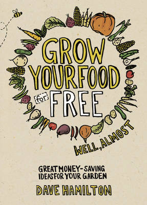 Grow Your Food for Free (Well Almost) by Dave Hamilton