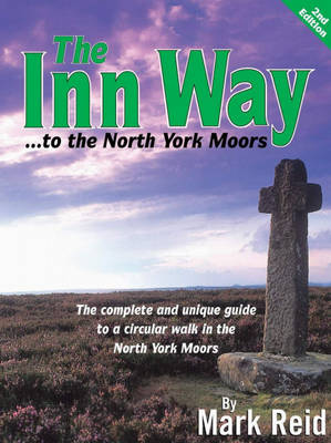 The Inn Way... to the North York Moors The Complete and Unique Guide to a Circular Walk in the North York Moors by Mark Reid