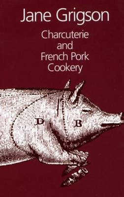 Charcuterie and French Pork Cookery by Jane Grigson
