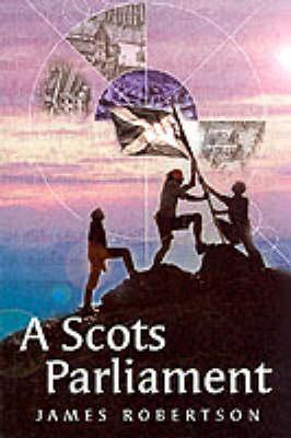 A Scots Parliament by James Robertson