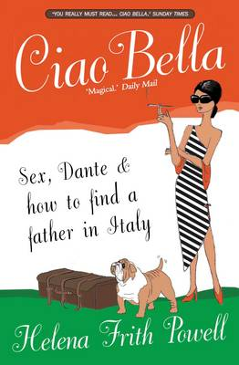 Ciao Bella Sex, Dante and How to Find Your Father in Italy by Helena Frith Powell