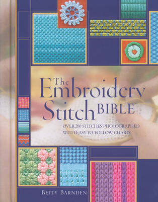 Embroidery Stitch Bible Over 200 Stitches Photographed with Easy-to-follow Charts by Betty Barnden