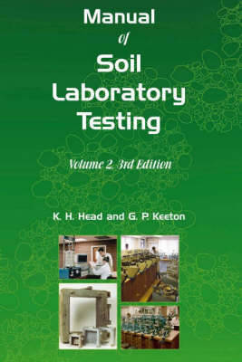 Manual of Soil Laboratory Testing Permeability, Shear Strength and Compressibility Tests by K. H. Head, Peter Keeton