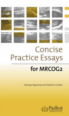 Concise Practice Essays for MRCOG 2 by S. Ngwenya, S. Lindow