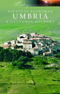 Umbria A Cultural History by Jonathan Boardman