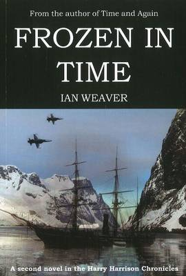Frozen in Time A Second Novel in the Harry Harrison Chronicles by Ian Weaver