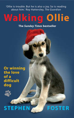 Walking Ollie Winning the Love of a Difficult Dog by Stephen Foster